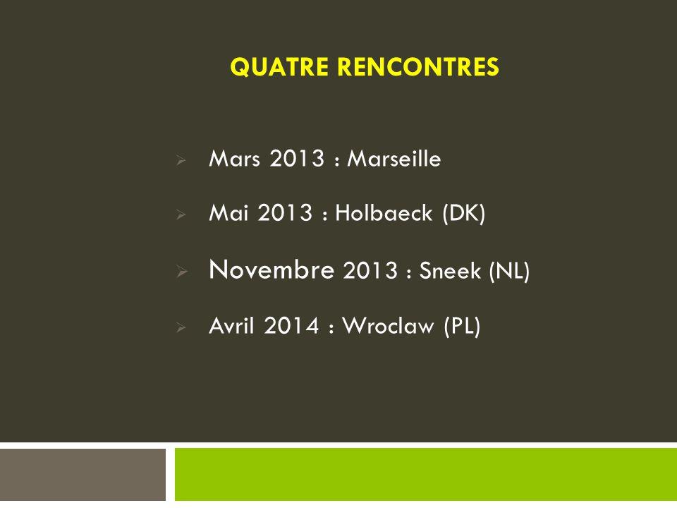 Novembre 2013 : Sneek (NL) QUATRE RENCONTRES Mars 2013 : Marseille