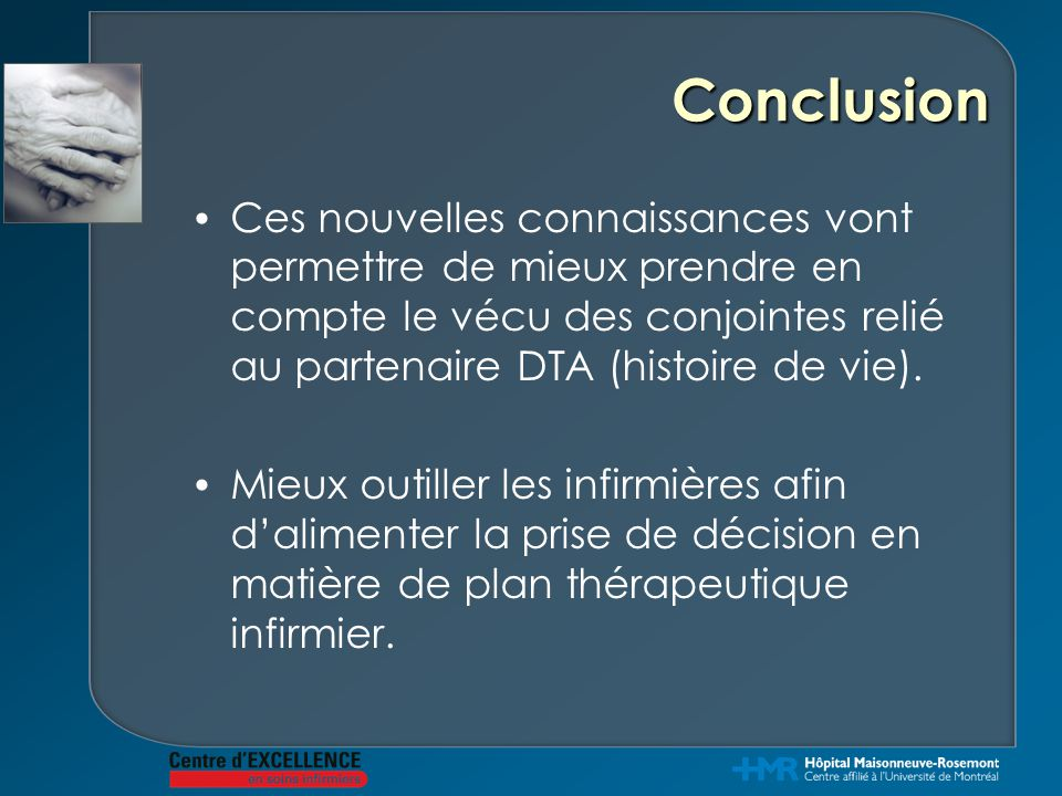 Conclusion Ces nouvelles connaissances vont permettre de mieux prendre en compte le vécu des conjointes relié au partenaire DTA (histoire de vie).