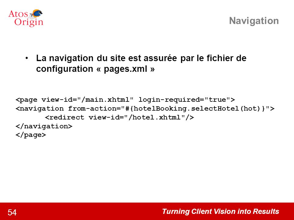 Navigation La navigation du site est assurée par le fichier de configuration « pages.xml »