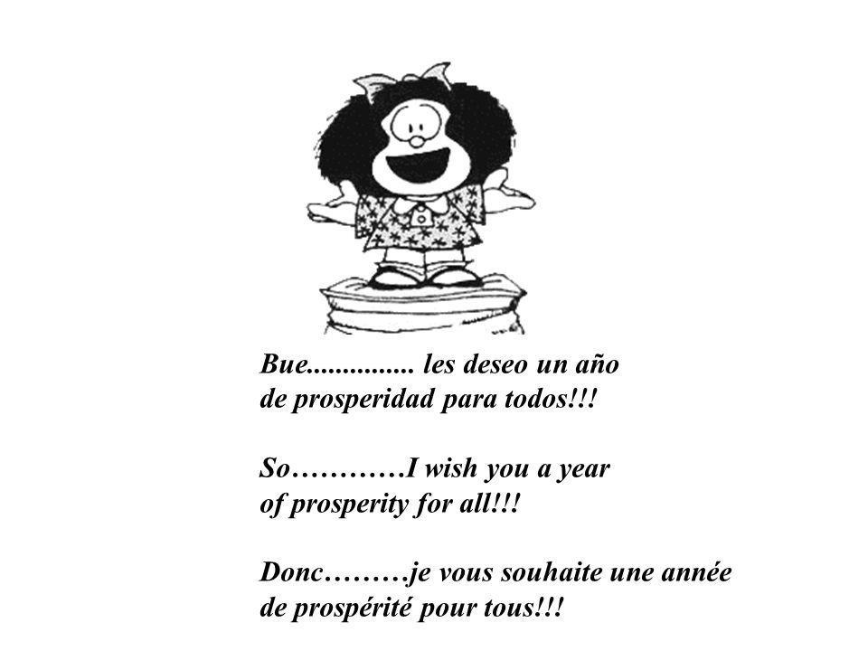 Bue............... les deseo un año de prosperidad para todos!!! So…………I wish you a year. of prosperity for all!!!