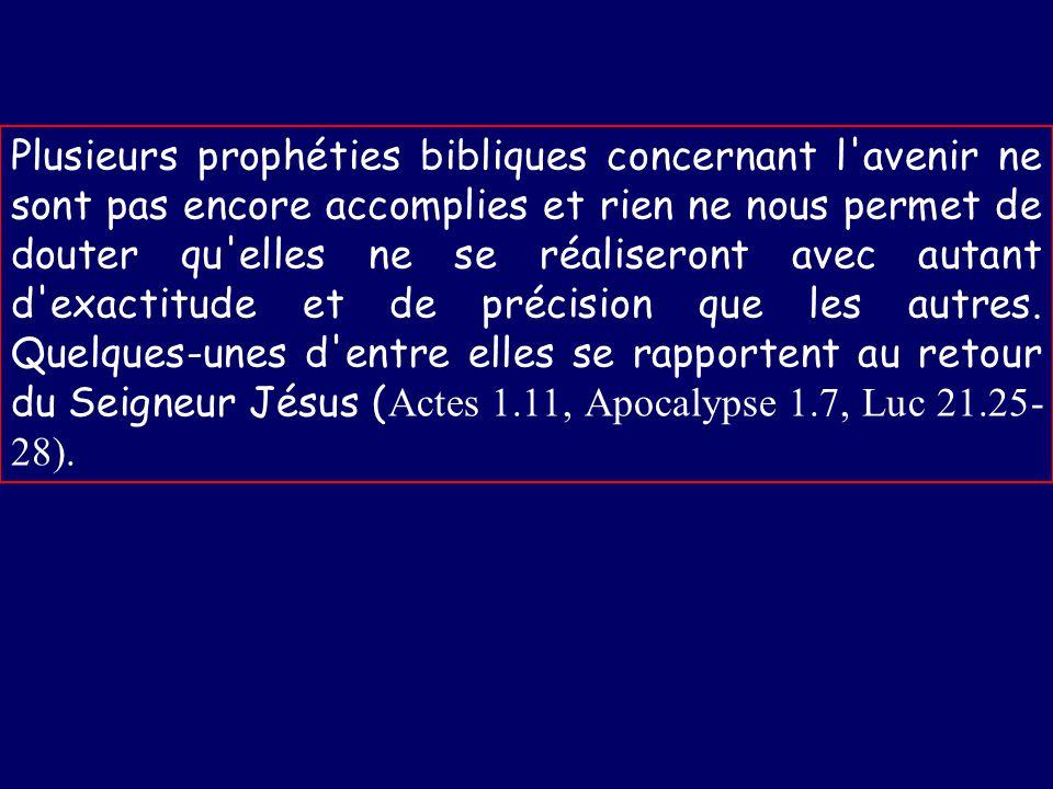 Plusieurs prophéties bibliques concernant l avenir ne sont pas encore accomplies et rien ne nous permet de douter qu elles ne se réaliseront avec autant d exactitude et de précision que les autres.