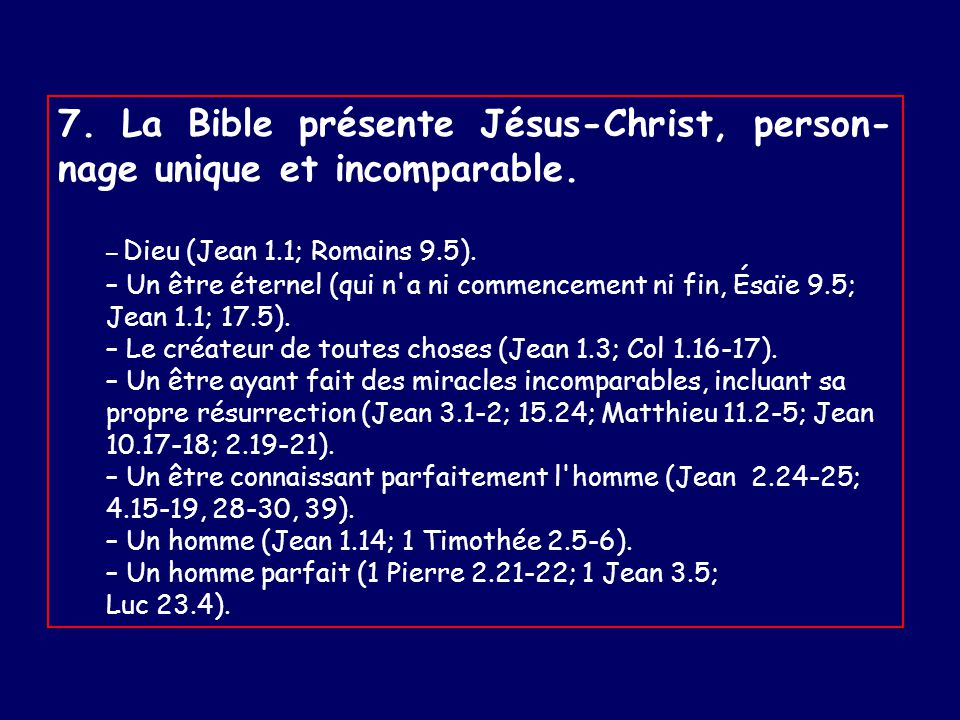 7. La Bible présente Jésus-Christ, person-nage unique et incomparable.