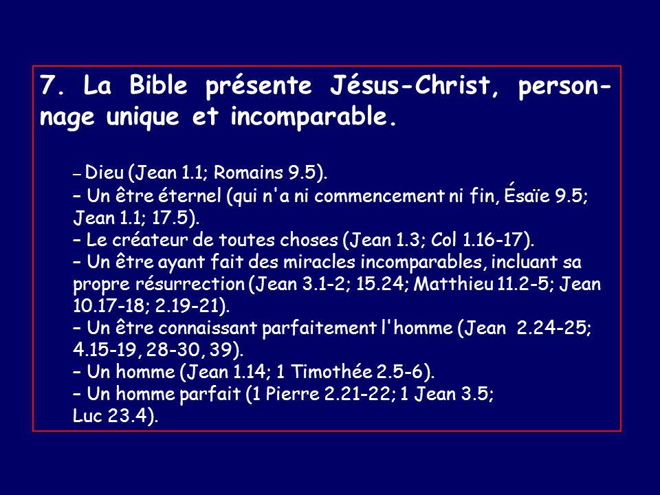 7. La Bible présente Jésus-Christ, person-nage unique et incomparable.