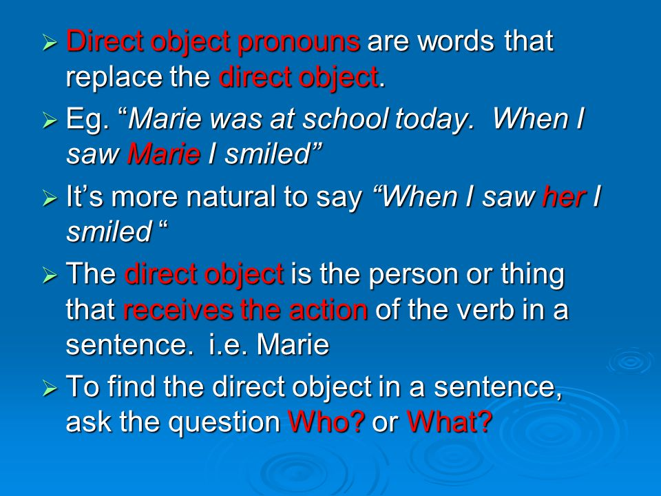 Direct object pronouns are words that replace the direct object.