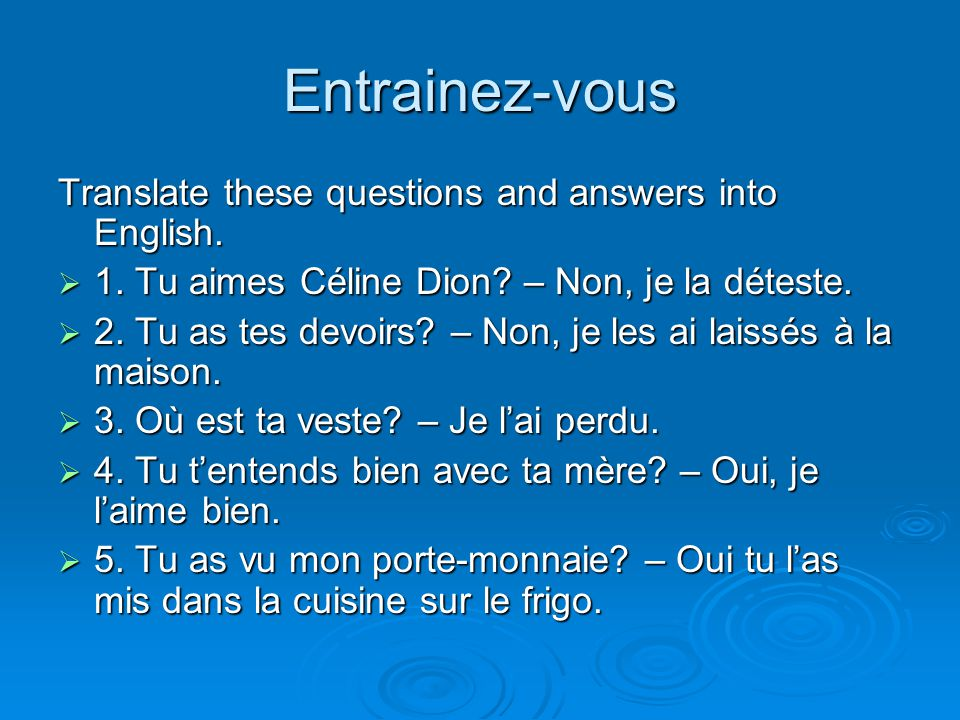 Entrainez-vous Translate these questions and answers into English.
