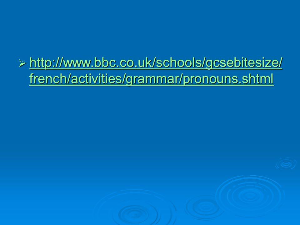http://www.bbc.co.uk/schools/gcsebitesize/french/activities/grammar/pronouns.shtml