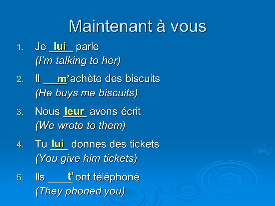 Maintenant à vous lui Je ____ parle (I'm talking to her)
