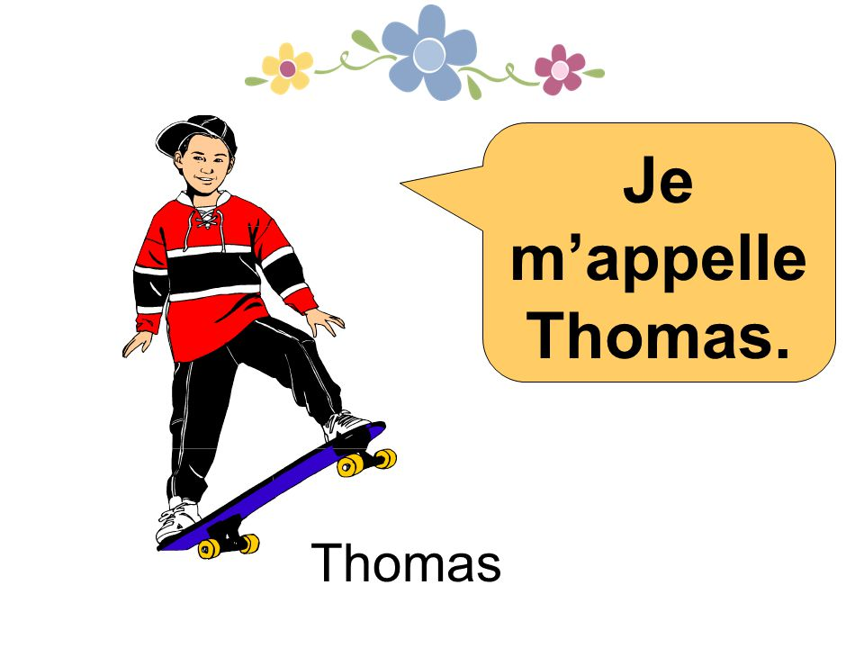 Je m'appelle Thomas. Thomas