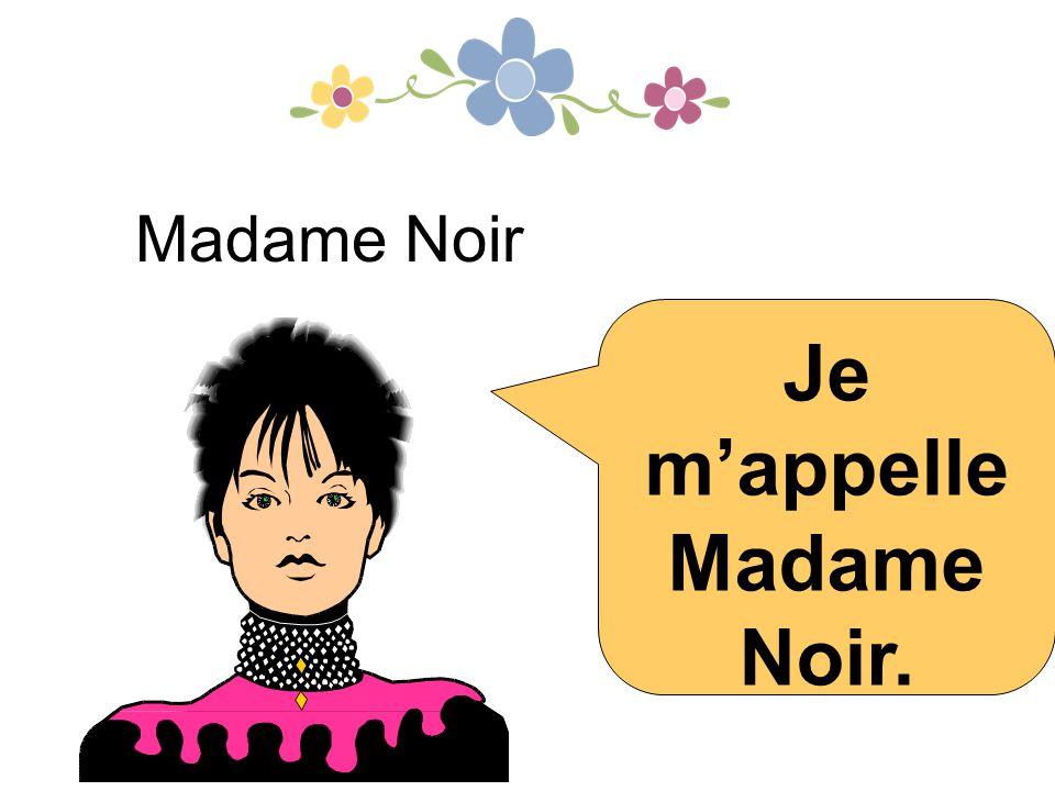Je m'appelle Madame Noir.
