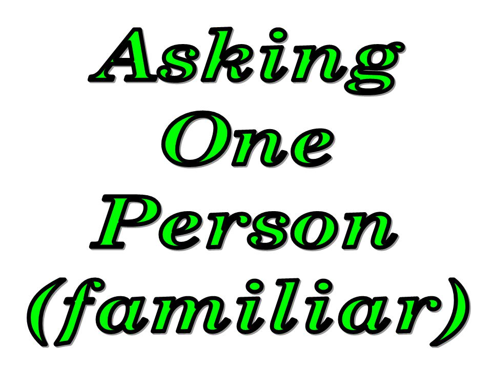 Asking One Person (familiar)