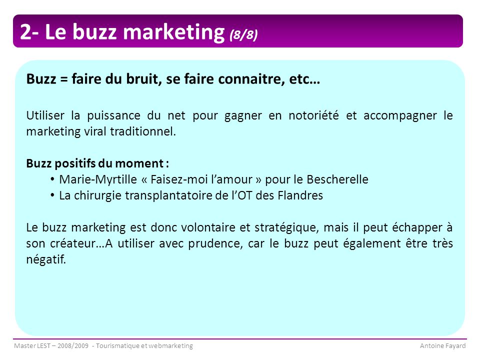 2- Le buzz marketing (8/8) Buzz = faire du bruit, se faire connaitre, etc…
