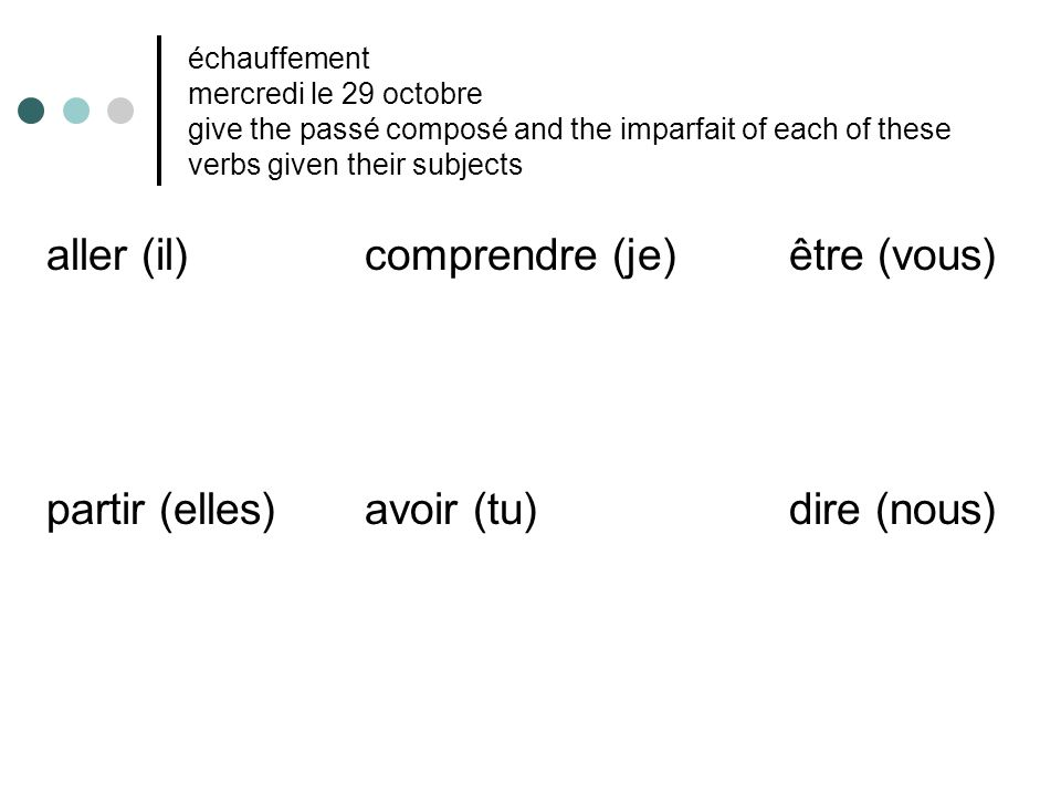 échauffement mercredi le 29 octobre give the passé composé and the imparfait of each of these verbs given their subjects