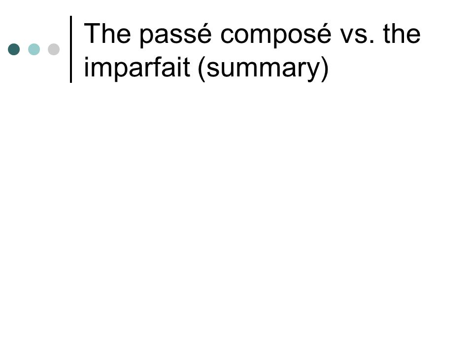 The passé composé vs. the imparfait (summary)