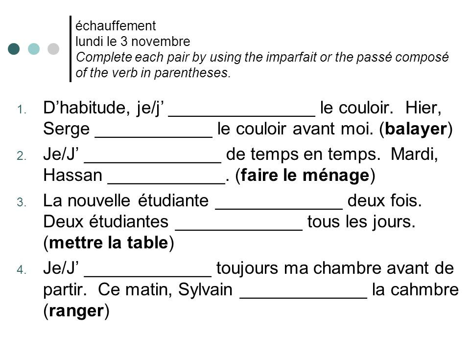 échauffement lundi le 3 novembre Complete each pair by using the imparfait or the passé composé of the verb in parentheses.