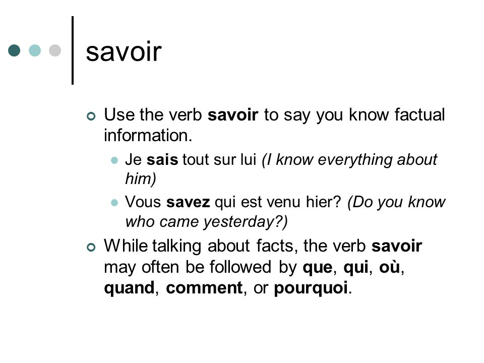 savoir Use the verb savoir to say you know factual information.