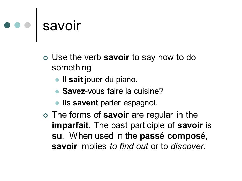savoir Use the verb savoir to say how to do something
