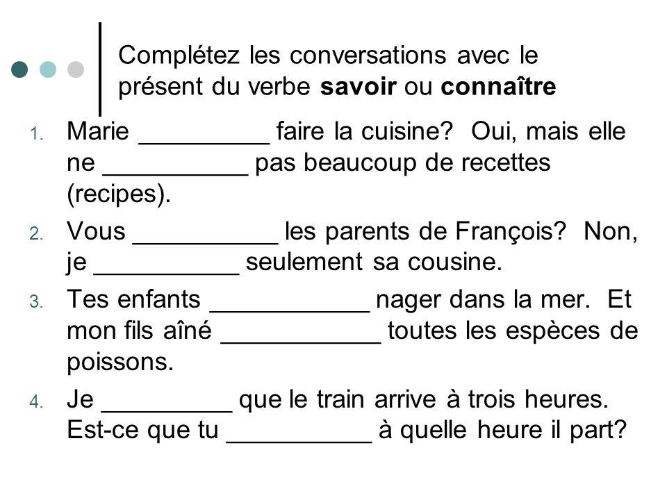 Complétez les conversations avec le présent du verbe savoir ou connaître
