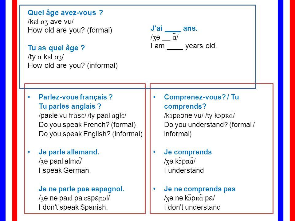 J ai ____ ans. /ʒe __ ɑ̃/ I am ____ years old.