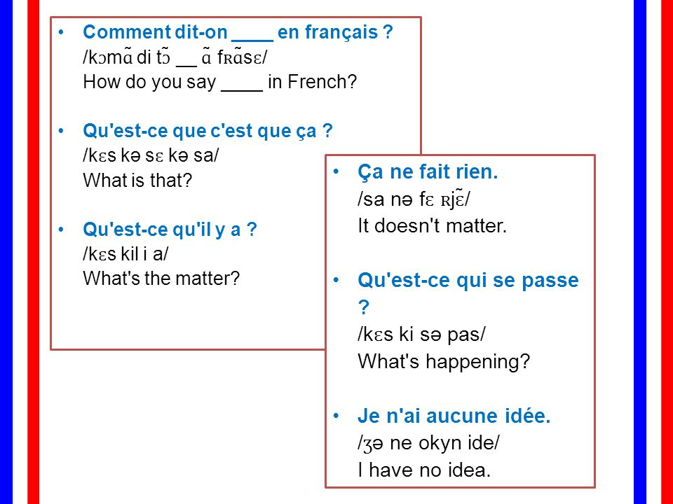 Ça ne fait rien. /sa nə fɛ ʀjɛ̃/ It doesn t matter.