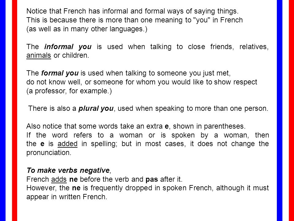 Notice that French has informal and formal ways of saying things
