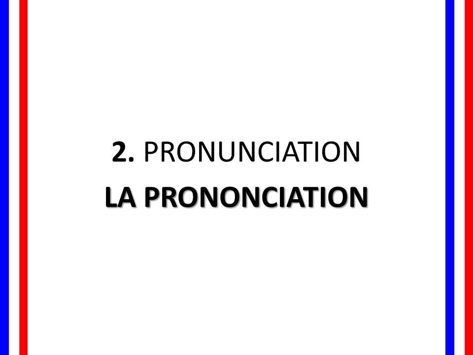 2. PRONUNCIATION LA PRONONCIATION