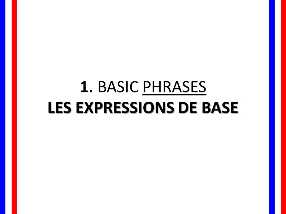 1. BASIC PHRASES LES EXPRESSIONS DE BASE