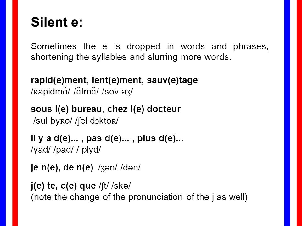 Silent e: Sometimes the e is dropped in words and phrases, shortening the syllables and slurring more words.