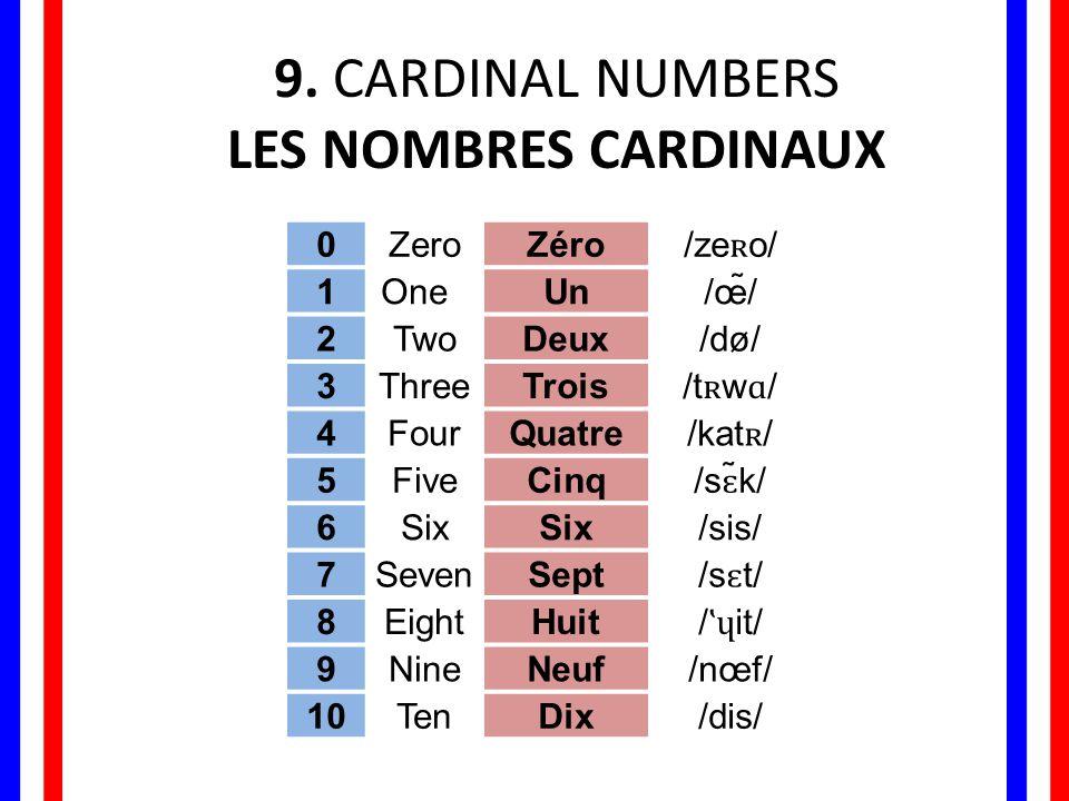 9. CARDINAL NUMBERS LES NOMBRES CARDINAUX Zero Zéro /zeʀo/ 1 One Un