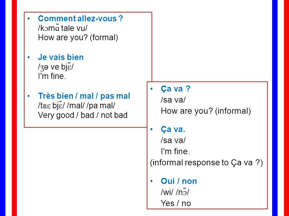 Ça va /sa va/ How are you (informal)