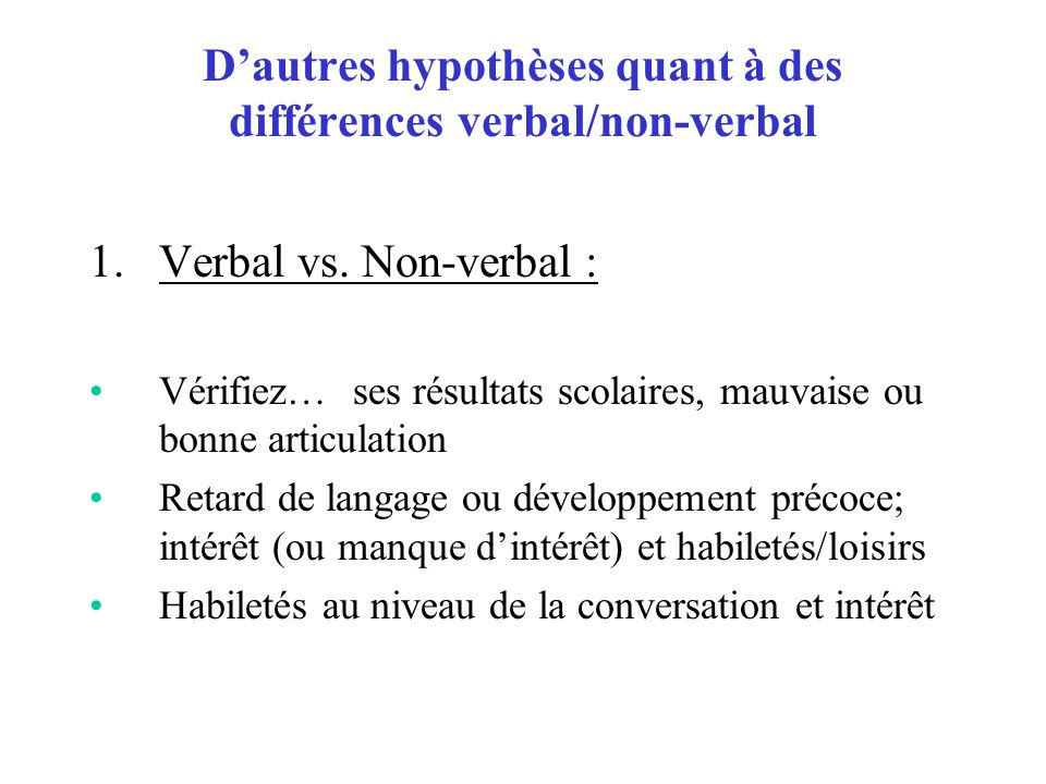 D'autres hypothèses quant à des différences verbal/non-verbal