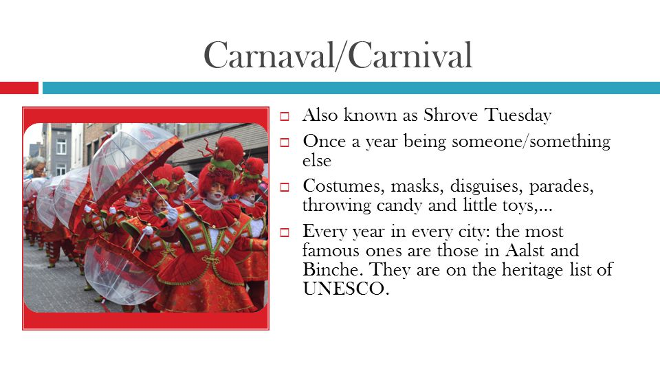 Carnaval/Carnival Also known as Shrove Tuesday