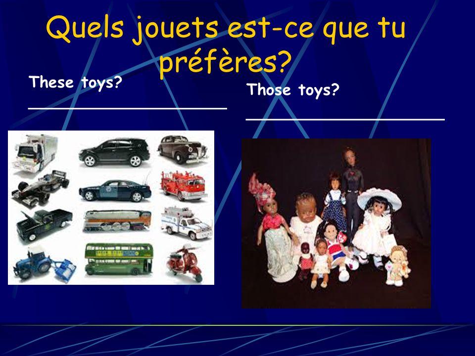 Quels jouets est-ce que tu préfères