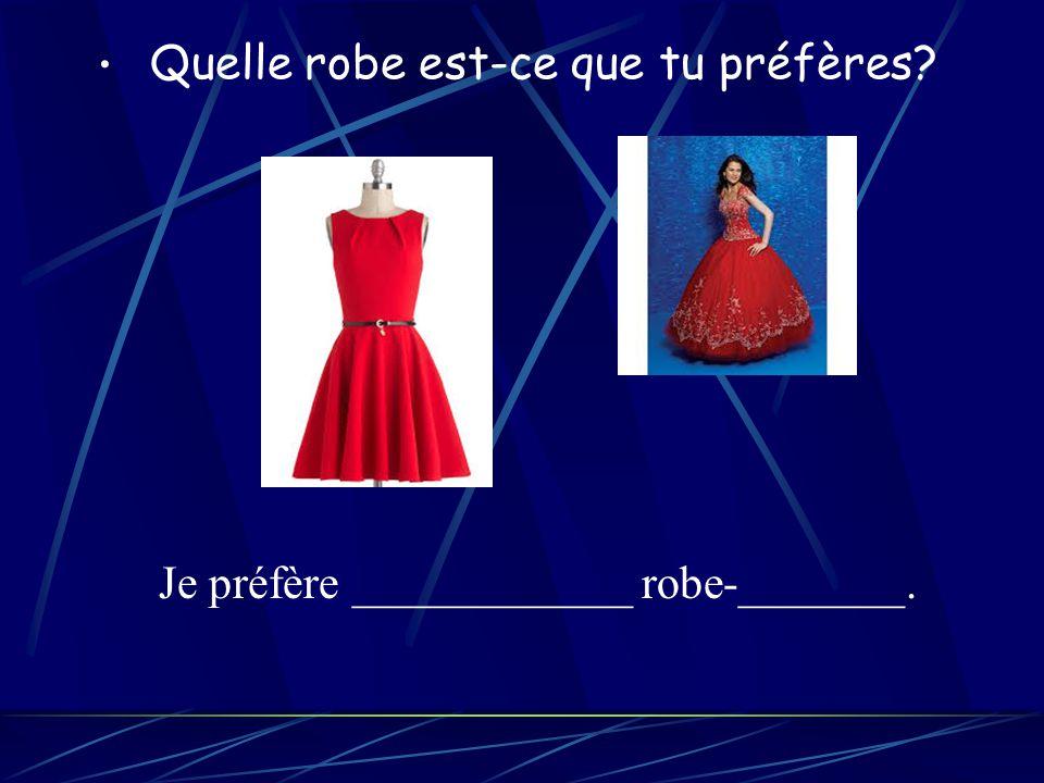 Quelle robe est-ce que tu préfères