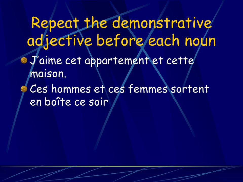 Repeat the demonstrative adjective before each noun