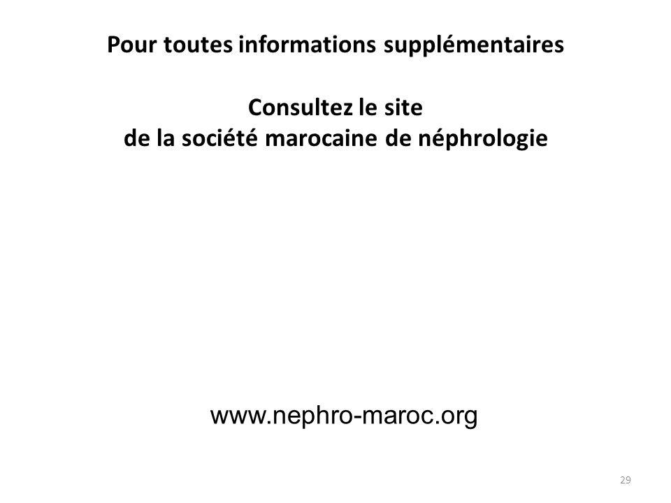Pour toutes informations supplémentaires Consultez le site de la société marocaine de néphrologie
