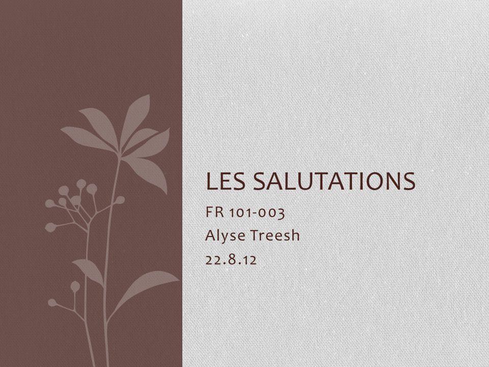 Les Salutations FR 101-003 Alyse Treesh 22.8.12