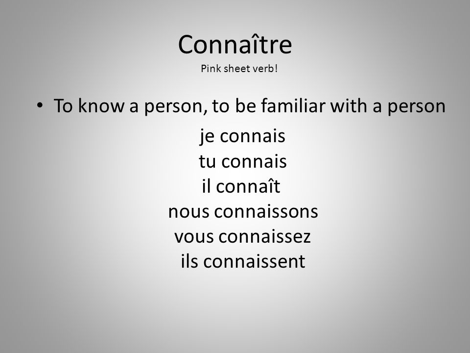 Connaître To know a person, to be familiar with a person
