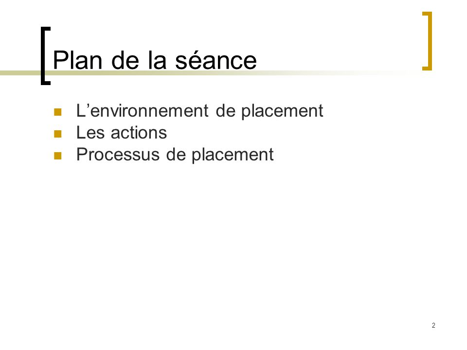 Plan de la séance L'environnement de placement Les actions