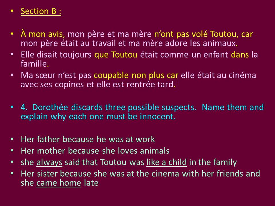 Section B : À mon avis, mon père et ma mère n'ont pas volé Toutou, car mon père était au travail et ma mère adore les animaux.