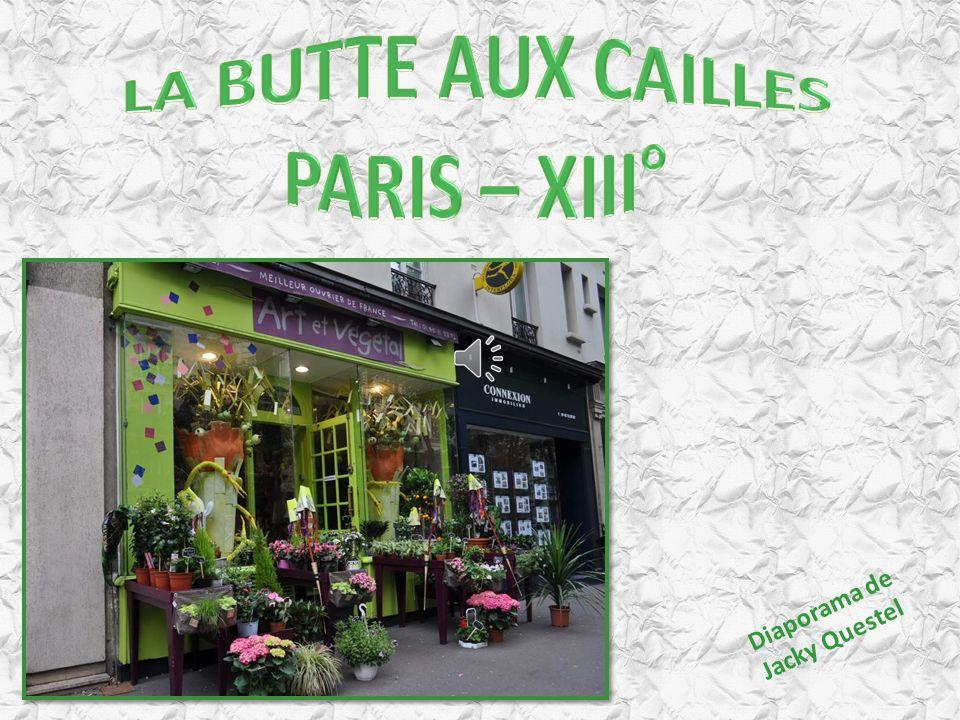 LA BUTTE AUX CAILLES PARIS – XIII°