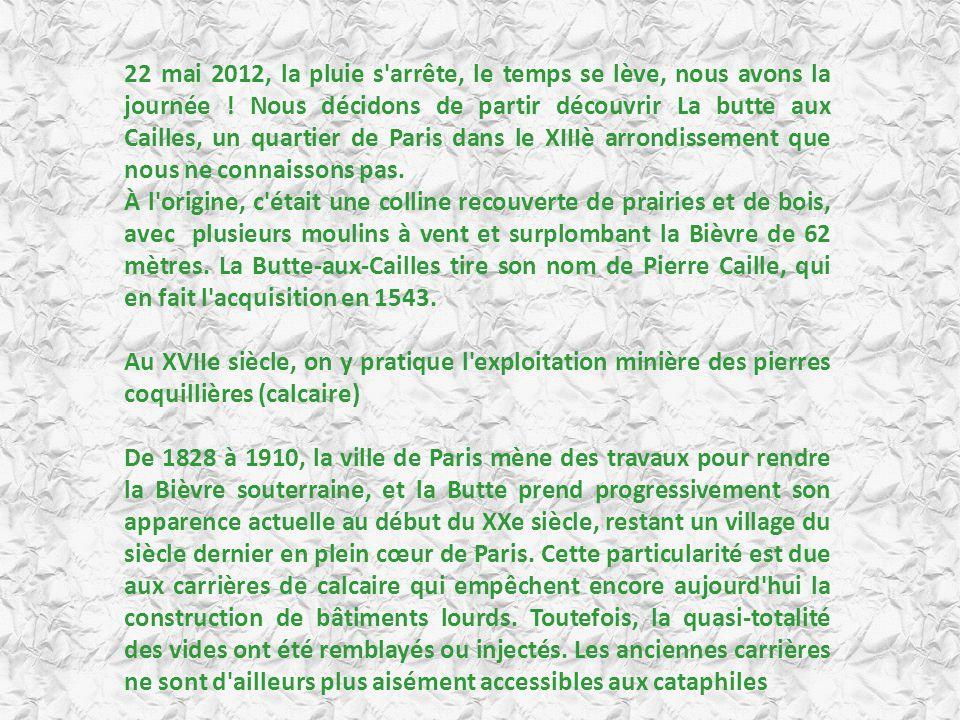 22 mai 2012, la pluie s arrête, le temps se lève, nous avons la journée ! Nous décidons de partir découvrir La butte aux Cailles, un quartier de Paris dans le XIIIè arrondissement que nous ne connaissons pas.