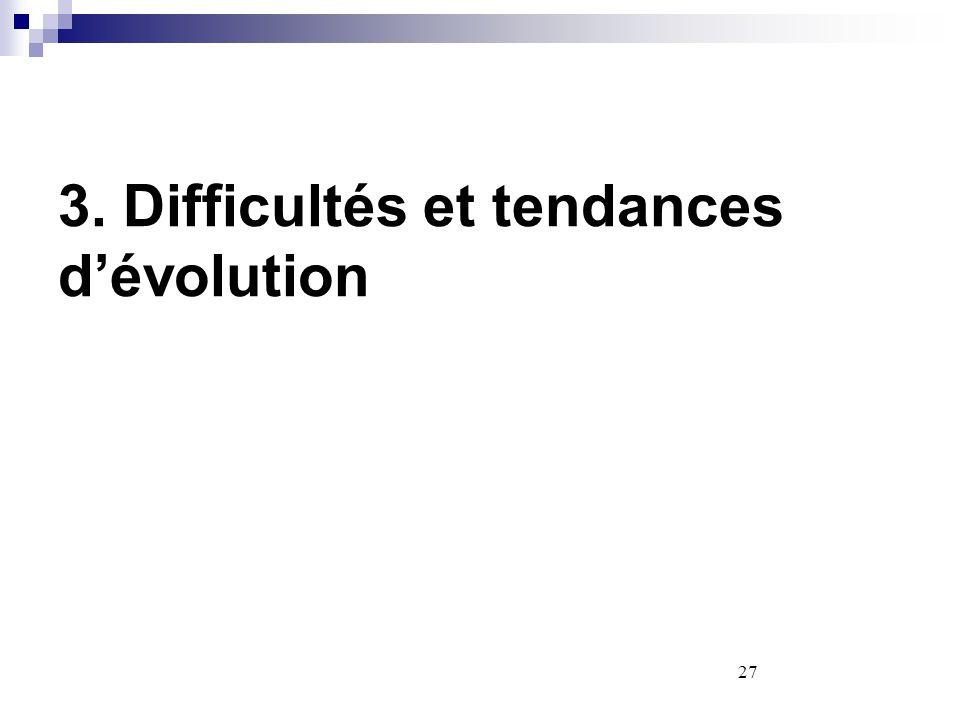3. Difficultés et tendances d'évolution