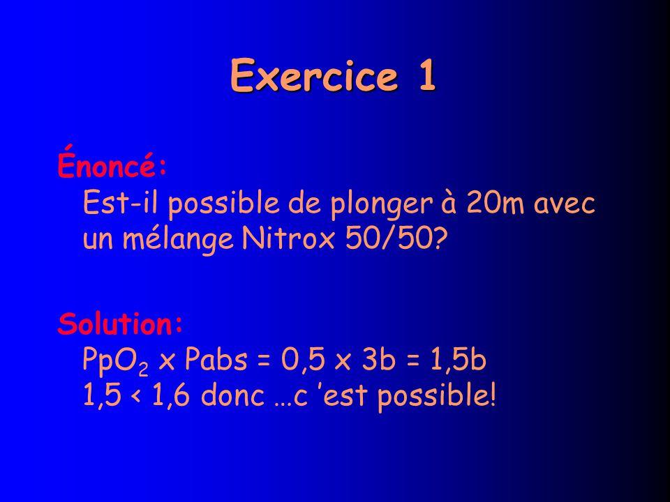 Exercice 1 Énoncé: Est-il possible de plonger à 20m avec un mélange Nitrox 50/50