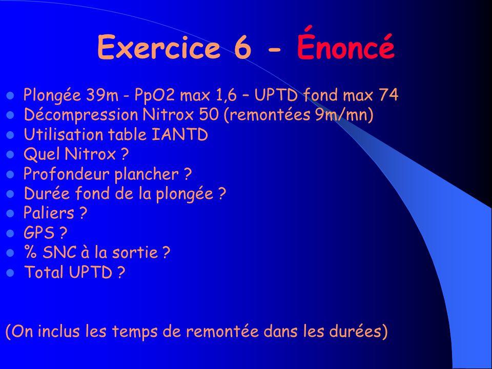 Exercice 6 - Énoncé Plongée 39m - PpO2 max 1,6 – UPTD fond max 74