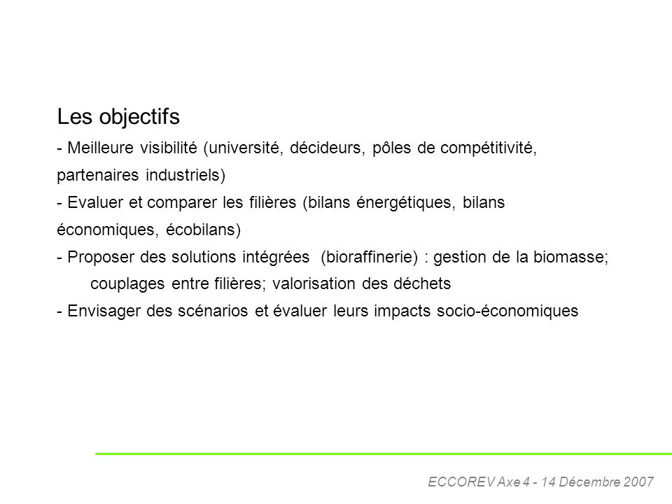 Les objectifs Meilleure visibilité (université, décideurs, pôles de compétitivité, partenaires industriels)