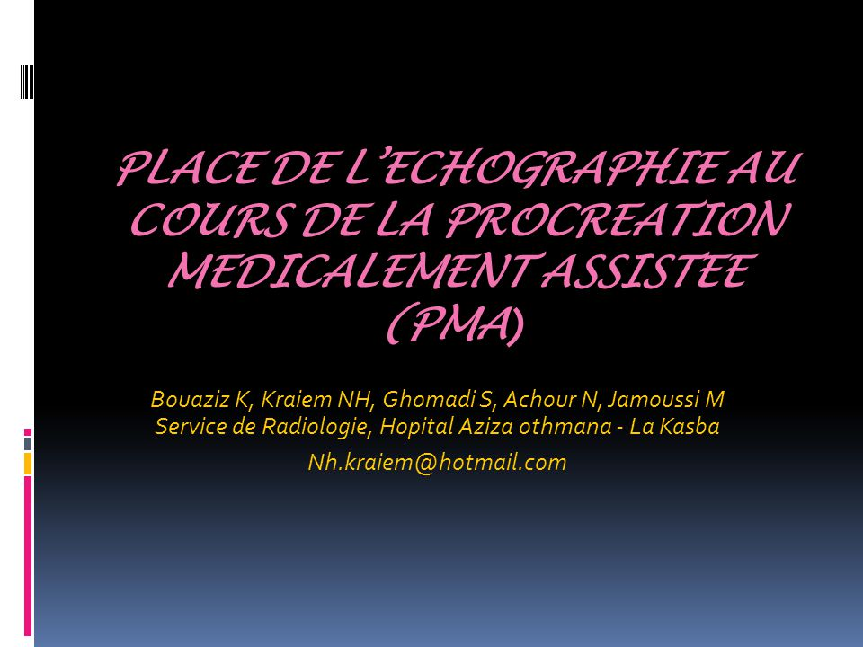 PLACE DE L'ECHOGRAPHIE AU COURS DE LA PROCREATION MEDICALEMENT ASSISTEE (PMA)