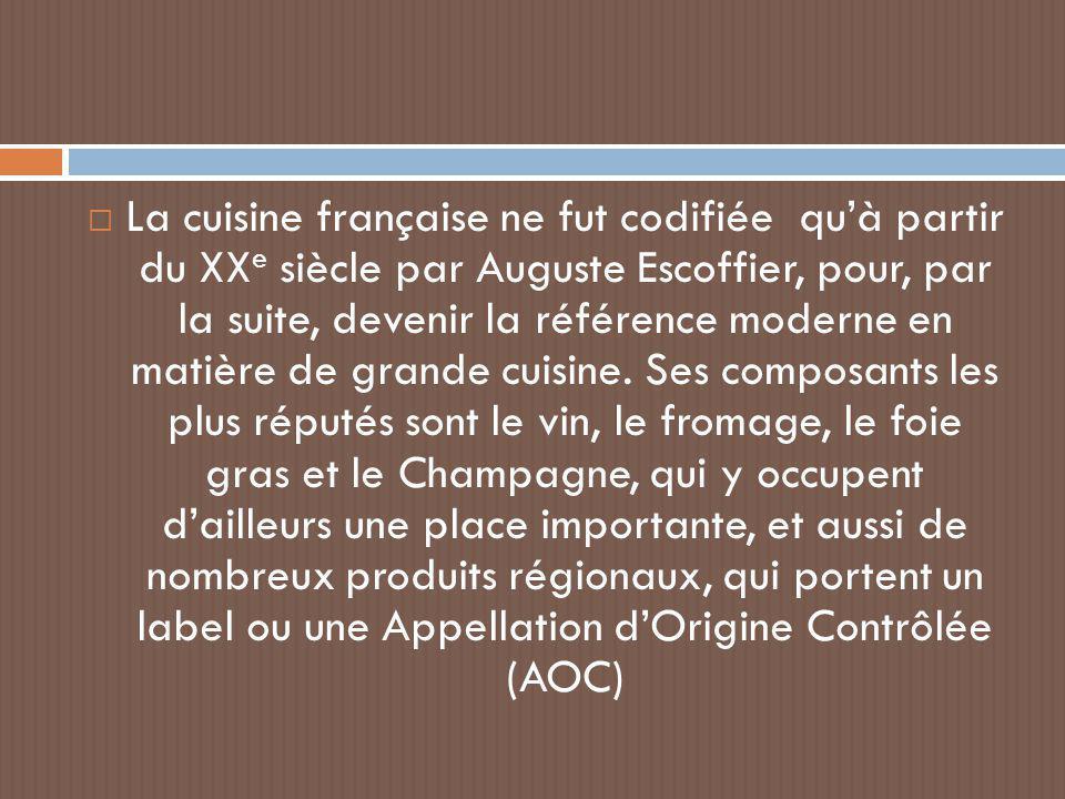 La cuisine française ne fut codifiée qu'à partir du XXe siècle par Auguste Escoffier, pour, par la suite, devenir la référence moderne en matière de grande cuisine.