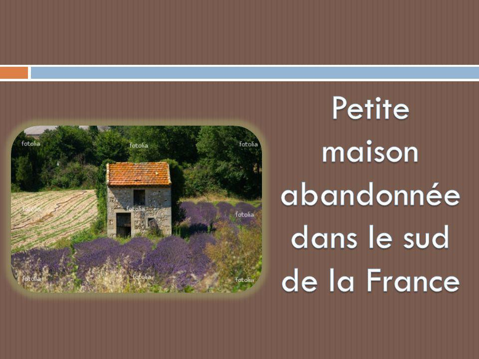 Petite maison abandonnée dans le sud de la France