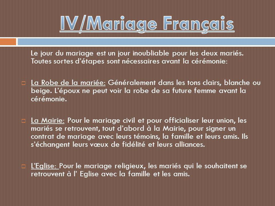 IV/Mariage Français Le jour du mariage est un jour inoubliable pour les deux mariés. Toutes sortes d'étapes sont nécessaires avant la cérémonie: