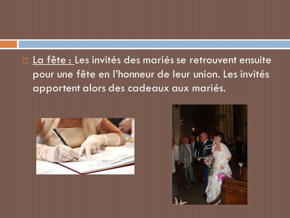 La fête : Les invités des mariés se retrouvent ensuite pour une fête en l'honneur de leur union.